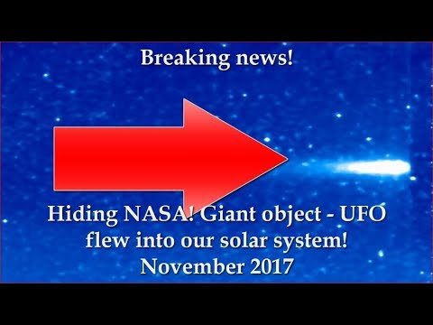 Hiding NASA! Giant object - UFO flew into our solar system! November 2017