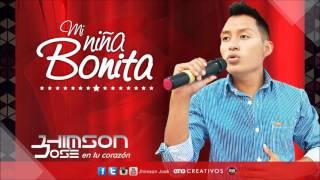 Mi Niña Bonita - Jhimson José (  PRIMICIA 2016 )