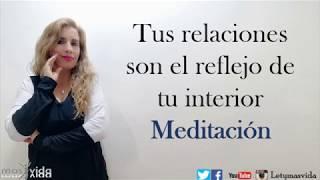 Tus relaciones son el reflejo de tu interior - Meditacion