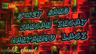 Jangan ingat mantanmu lagi (lirik). D'Cozt Band