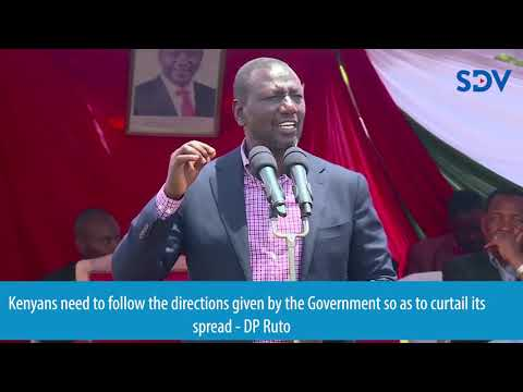 Kenyans need to follow the directions given by the Government so as to curtail its spread - DP Ruto