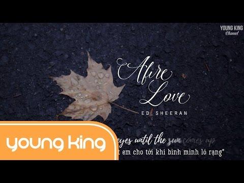 [Lyrics+Vietsub] Afire Love - Ed Sheeran