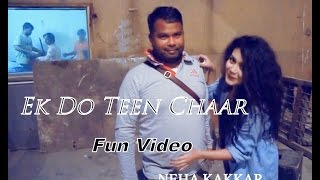 Ek Do Teen Chaar (Fun Video) Neha Kakkar - Ek Paheli LEELA