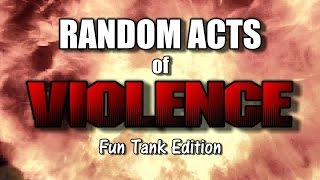 World of Tanks - Random Acts of Violence - Fun Tank Edition