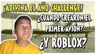 🤔 WHEN THEY CREATED ROBLOX?🤔 AND THE FIRST PLANE IN THE WORLD? 😱 - ADIVINA THE CHALLENGE YEAR AnthonyDM