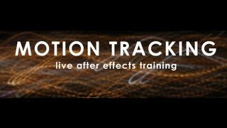 Motion Tracking: Live After Effects Training