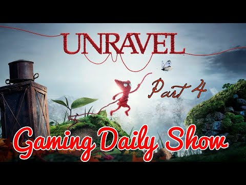 Unravel: Part 4 - Every journey comes to an end [Gaming Daily Show].