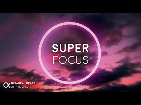 Super Focus: Flow State Music - Alpha Binaural Beats, Study Music for Focus and Concentration