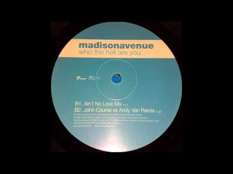 Madison Avenue - Who The Hell Are You (John Course vs. Andy Van Remix) (2000) (HQ)