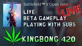 🔥 BATTLEFIELD V LIVE 💀 OPEN BETA EARLY ACCESS 🔫 PLAYING WITH SUBS 🎮 PC 👑 KingBong 420