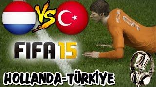 FIFA 15 ile Hollanda-Türkiye Milli Maçı | Türkçe Spiker ve Yorumculu