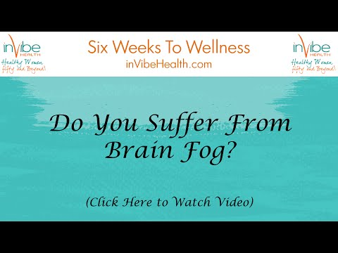 Do You Suffer From Brain Fog | Six Weeks to Wellness | 141102