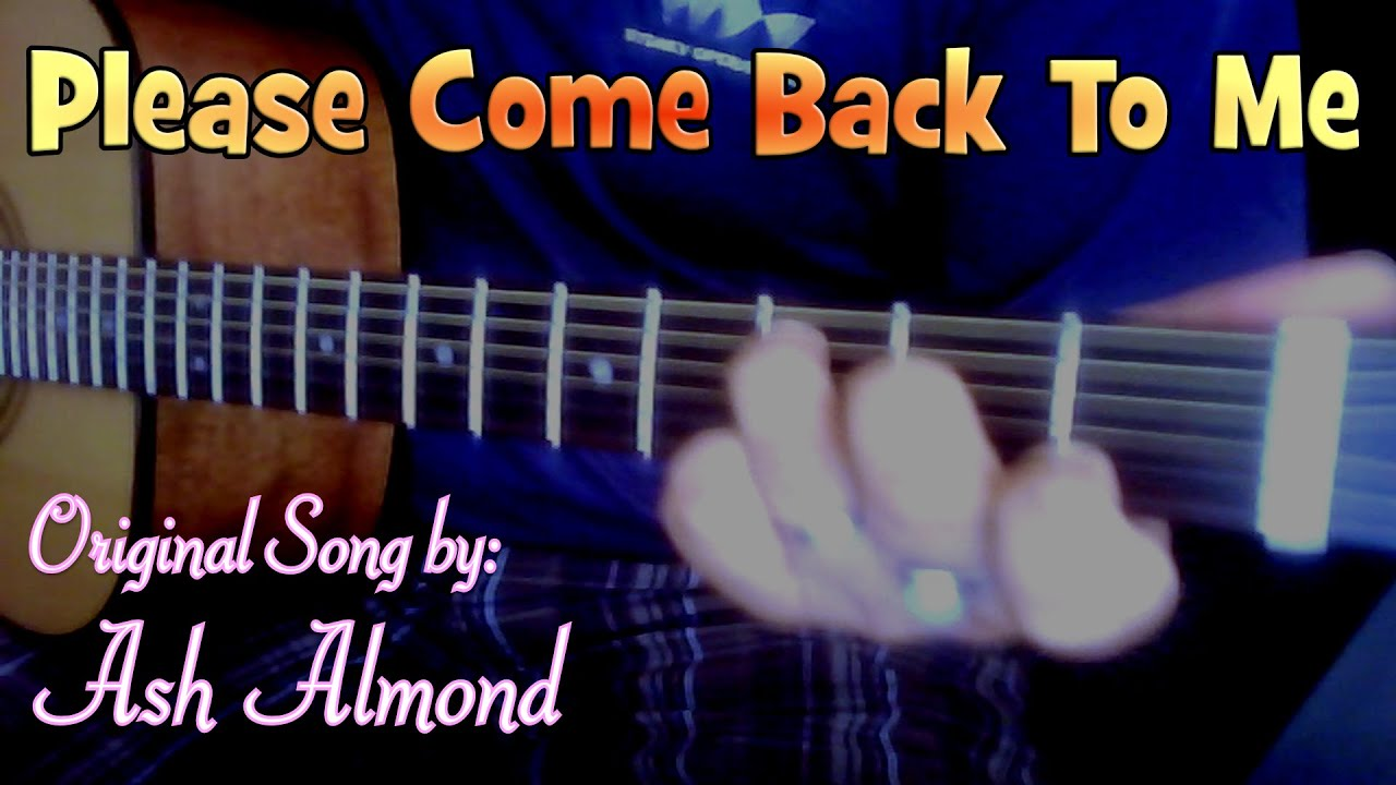 Please Come Back To Me - Original Song By Ash Almond - YouTube