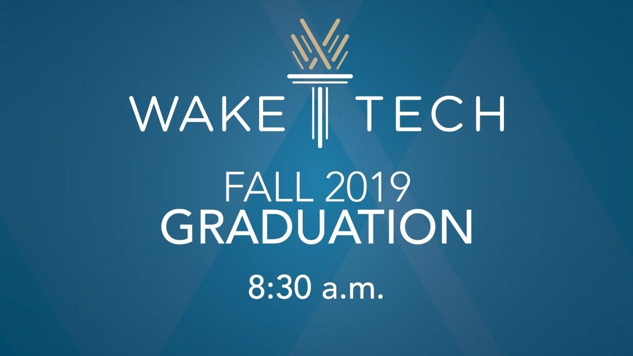 Wake Tech Graduation 2020.2019 Fall Graduation 8 30 A M