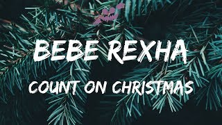 Bebe Rexha – Count On Christmas (Lyrics / Lyric)