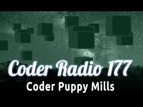 Coder Puppy Mills | Coder Radio 177