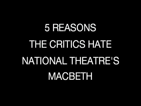 5 Reasons The Critics Hate Macbeth at the National Theatre