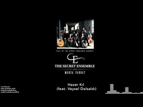 The Secret Ensemble  - Hazer Kıl (feat. Veysel Dalsaldı) [Kuşların Çağrısı © 2016 Kalan Müzik ]