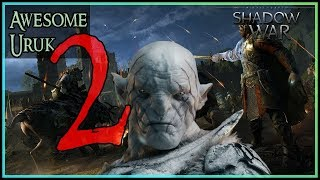 The Most Awesome Uruk of Mordor 2 | Shadow of War