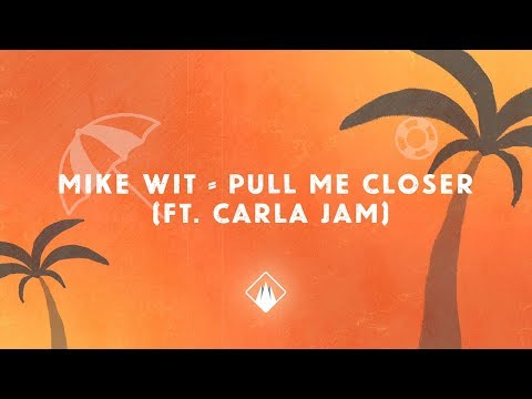 Mike Wit - Pull Me Closer (ft. Carla Jam) [Official Lyric Video]