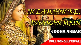 In Lamhon Ke Daaman Mein | Jodha Akbar | Full Song WITH LYRICS |HD