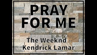 Pray for me - The Weeknd - Kendrick Lamar (cover)