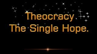Theocracy: The Single Hope - Mr Simeon Hunter Christadelphians