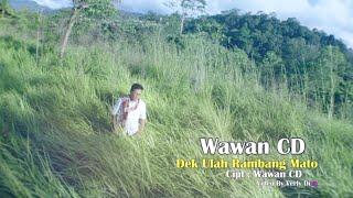 Wawan CD - Dek Ulah Rambang Mato - Cipt. Wawan CD (Official Music Video)