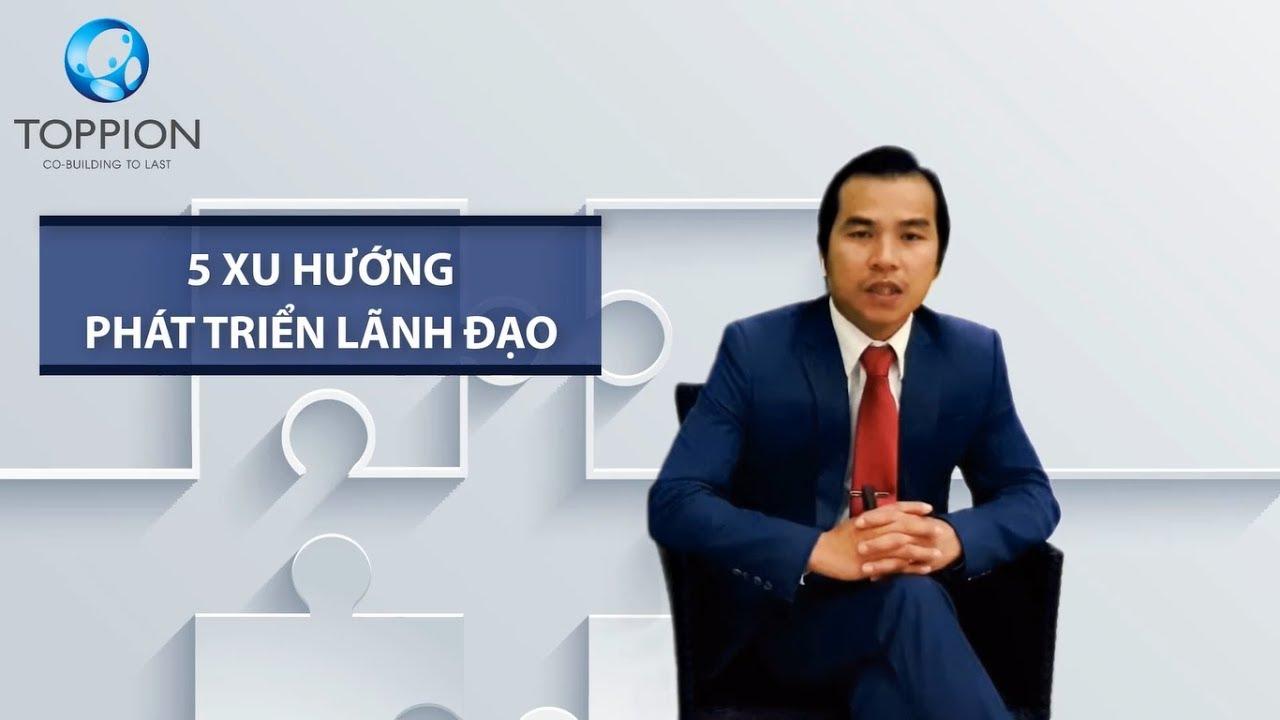 TẬP 01: Loan Văn Sơn - 5 Xu hướng phát triển lãnh đạo - Version ngắn
