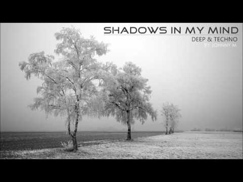 ◆ Shadows In My Mind ◆ Deep House & Techno ◆ 2016 Mixed By Johnny M