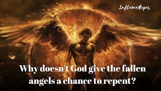 Why doesn't God give the fallen angels a chance to repent?