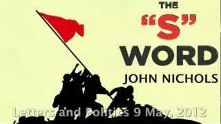 The S Word, A Short History of An American Tradition .... Socialism / by John Nichols