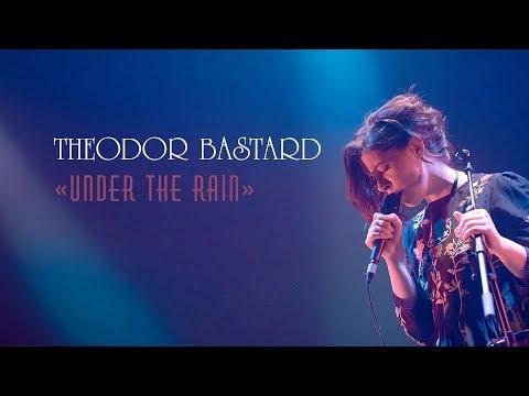 Theodor Bastard - Under The Rain