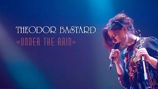Смотреть клип Theodor Bastard - Under The Rain