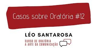 Casos sobre Oratória #12 com Léo Santarosa
