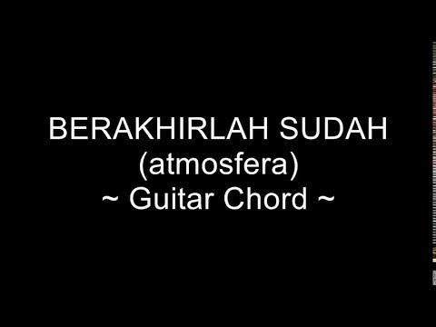 Berakhirlah Sudah (atmosfera) - Guitar Chord