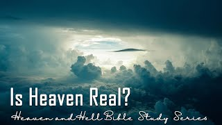 Heaven - Is It A Real Place? - Bible Study