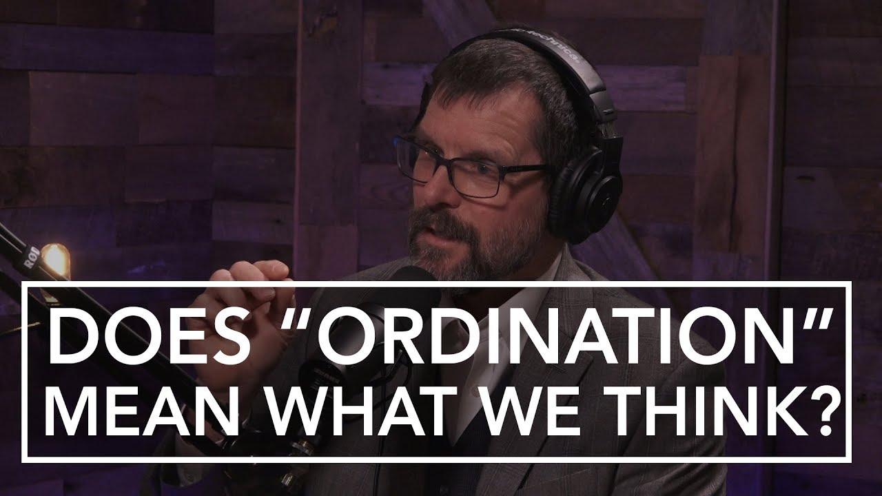 Origin of the Term  Ordination - Dr. John Reeve