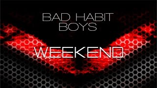 Bad Habit Boys - Weekend (CJ Stone 2k14 Mix)