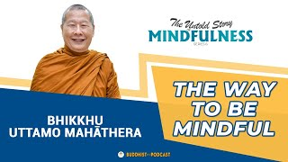 The Way to Be Mindful   Bhikkhu Uttamo Mahāthera - Buddhist Podcast (Mindfulness #6)