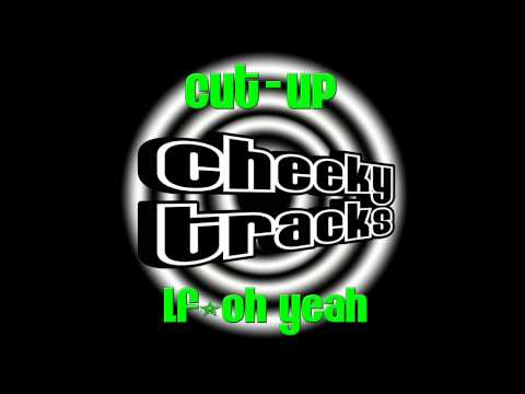 Cut-Up - LF Oh Yeah (Original Mix) [Cheeky Tracks]