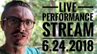 LIVE PERFORMANCE STREAM 6.24.2018