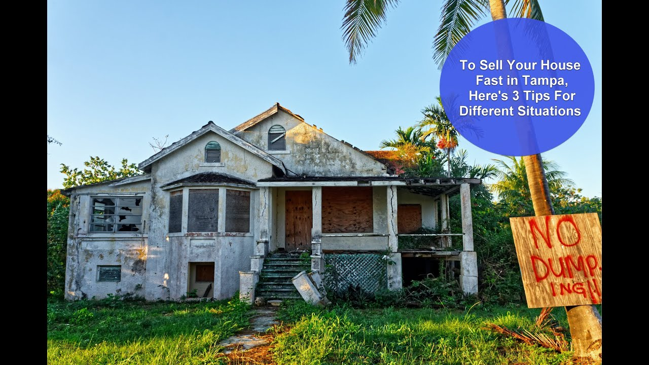 To Sell Your House Fast in Tampa Area, Here's 3 Tips for Different Situations