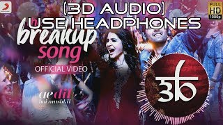 The Breakup Song | 3D Audio | Ae Dil Hai Mushkil | Virtual 3D Audio | HQ
