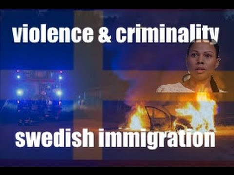 Immigrants - Violence and criminality - Swedish immigration