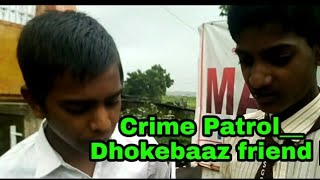 Crime Patrol__ Dhokebaaz friend || Chandan M App Video ||