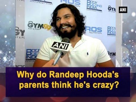 Why do Randeep Hooda's parents think he's crazy? - Bollywood News