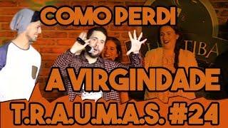 T.R.A.U.M.A.S #24 - COMO PERDI A VIRGINDADE (Curitiba Comedy Club)