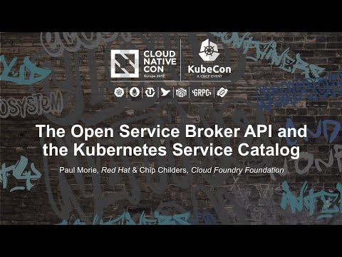 The Open Service Broker API and the Kubernetes Service Catalog [B] - Paul Morie & Chip Childers