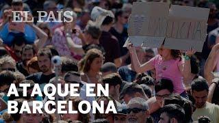 El terrorismo golpea Barcelona y Cambrils | España